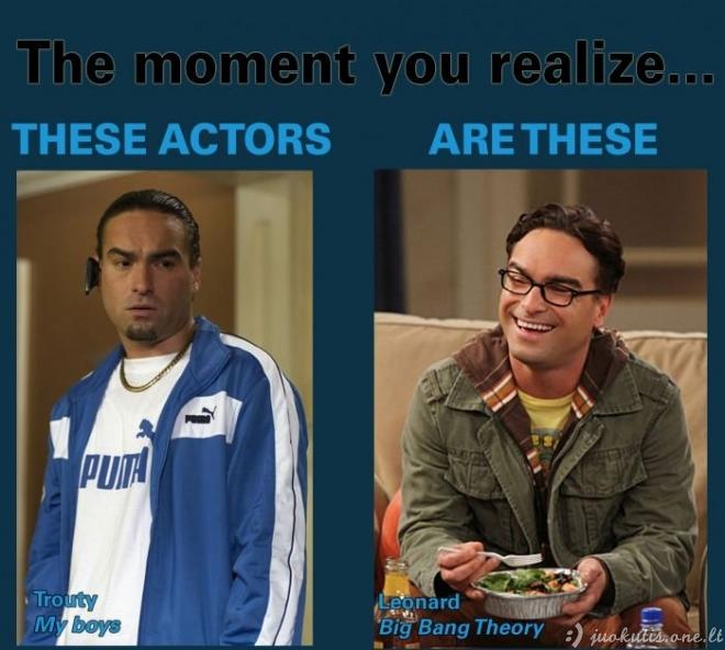 Kai suvoki, kad tai vienas ir tas pats aktorius...