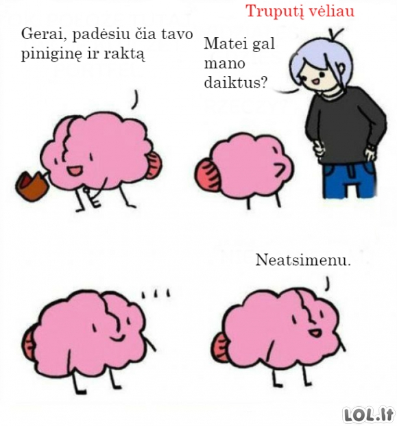 Tos mūsų smegenys...