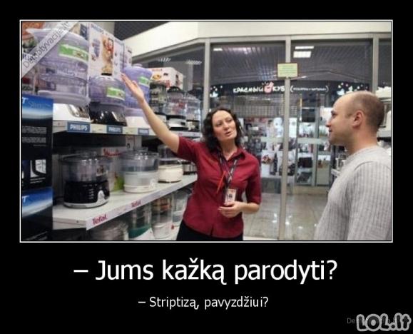 Kai parduotuvėje siūlosi parodyti