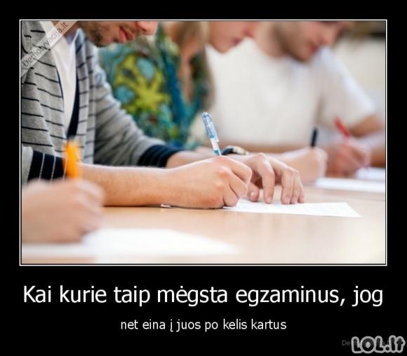 Kai kurie taip mėgsta egzaminus
