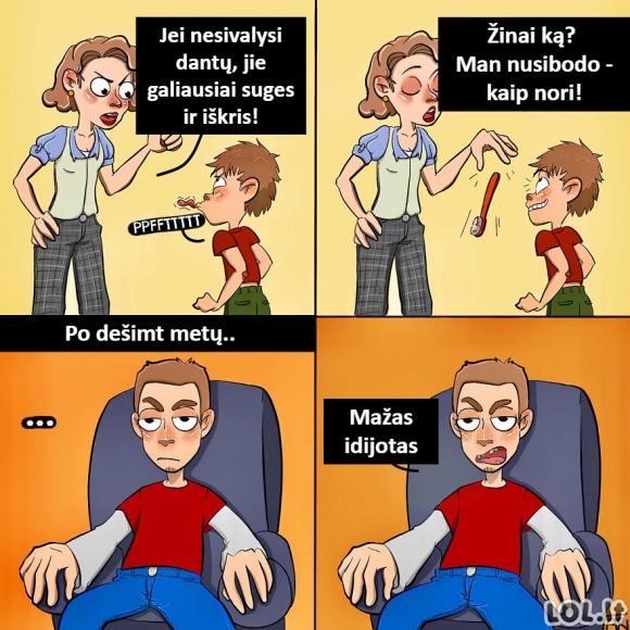 Kai neklausai mamos ir neplauni dantų vaikystėje