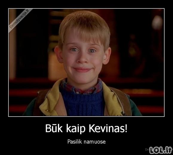 Būk kaip Kevinas!