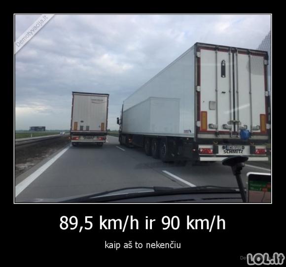 89,5 km/h ir 90 km/h - kaip aš to nekenčiu