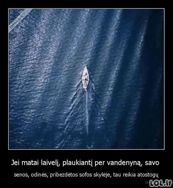 Jei matai laivelį, plaukiantį per vandenyną, savo senos, odinės, pribezdėtos sofos skylėje, tau reikia atostogų