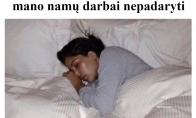 Nebaigti namų darbai ir miegas