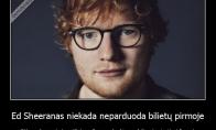 Ed Sheeranas niekada neparduoda bilietų pirmoje eilėje, o dovanoja juos tikriems fanams, kad ten nebūtų vien turtingi žmonės