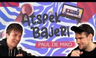 ATSPĖK BAJERĮ #2: PAUL DE MIKO